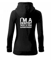I Am A Dentist So What is Your Superpower Dámská mikina trendy zipper s kapucí