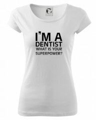 I Am A Dentist So What is Your Superpower Pure dámské triko