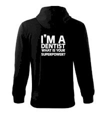 I Am A Dentist So What is Your Superpower Mikina s kapucí na zip trendy zipper