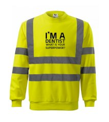 I Am A Dentist So What is Your Superpower Reflexní mikina
