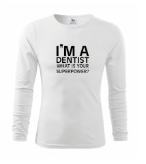 I Am A Dentist So What is Your Superpower Triko dětské Long Sleeve