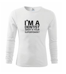 I Am A Dentist So What is Your Superpower Triko s dlouhým rukávem FIT-T long sleeve