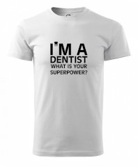 I Am A Dentist So What is Your Superpower Heavy new - triko pánské