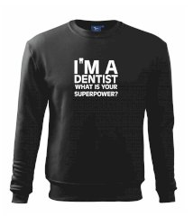 I Am A Dentist So What is Your Superpower Mikina Essential pánská