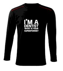 I Am A Dentist So What is Your Superpower Triko s dlouhým rukávem Long Sleeve