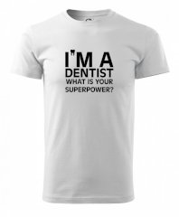 I Am A Dentist So What is Your Superpower Triko Basic Extra velké